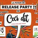 La Putain De Release Party De Ceci Dit !