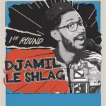 Djamil le Shlag dans 1er Round